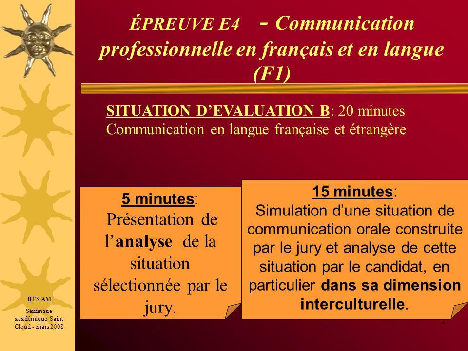 ÉPREUVE E4 - Communication professionnelle en français et en langue (F1) 4 BTS AM Séminaire académique Saint Cloud - mars 2008 SITUATION DEVALUATION B