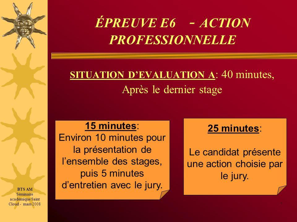 ÉPREUVE E6 - ACTION PROFESSIONNELLE SITUATION DEVALUATION A : 40 minutes, Après le dernier stage 7 15 minutes: Environ 10 minutes pour la présentation