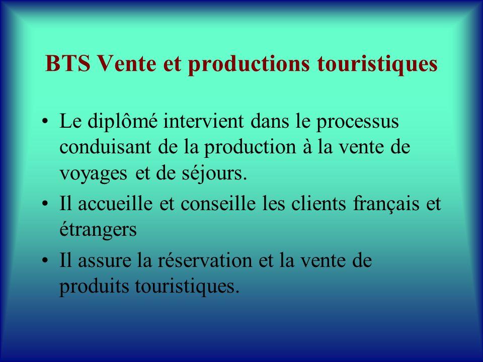 BTS Vente et productions touristiques Le diplômé intervient dans le processus conduisant de la production à la vente de voyages et de séjours. Il accu