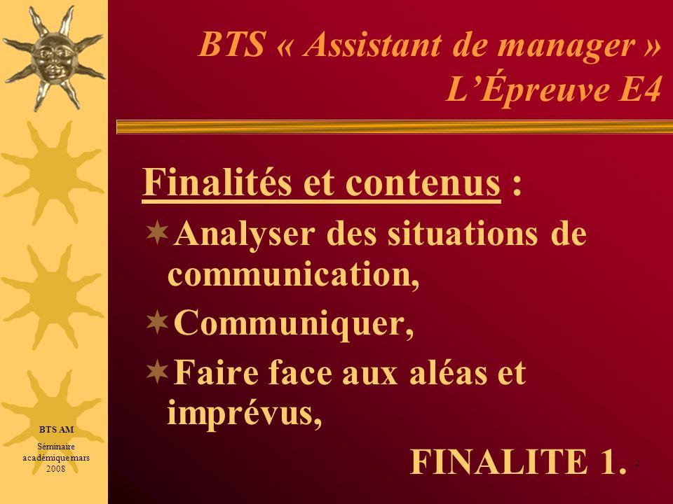 BTS « Assistant de manager » LÉpreuve E4 Finalités et contenus : Analyser des situations de communication, Communiquer, Faire face aux aléas et imprévus, FINALITE 1.