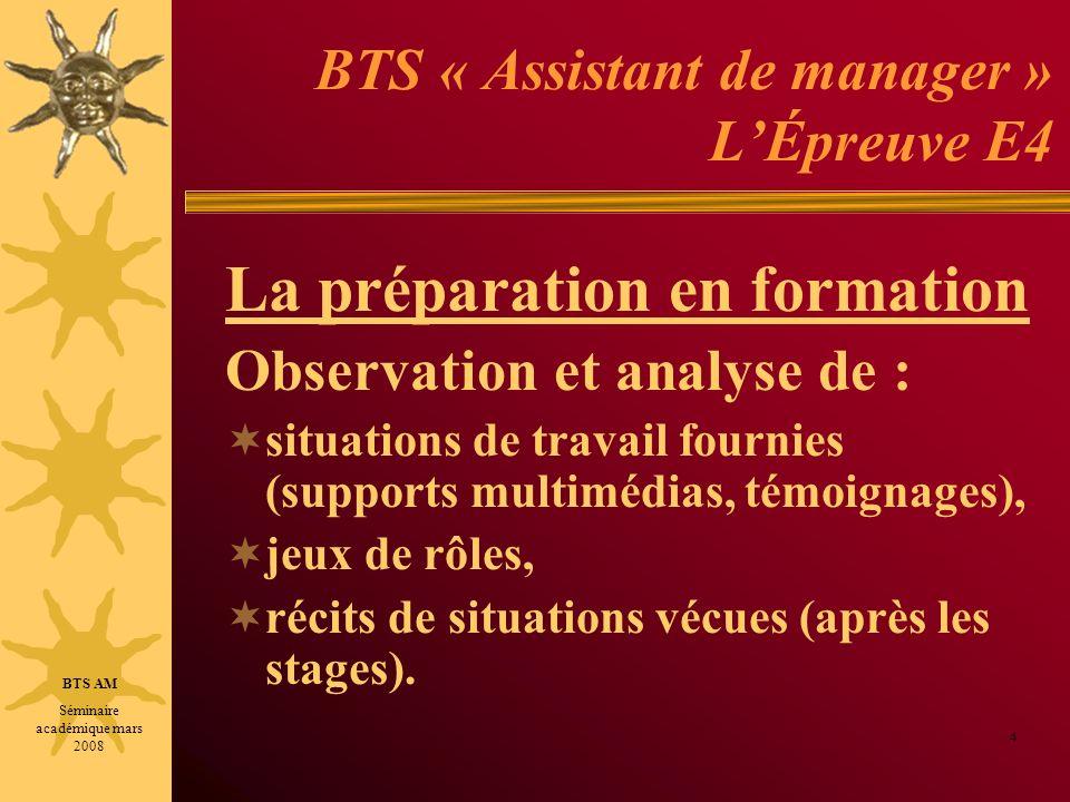 BTS « Assistant de manager » LÉpreuve E4 La préparation en formation Observation et analyse de : situations de travail fournies (supports multimédias, témoignages), jeux de rôles, récits de situations vécues (après les stages).