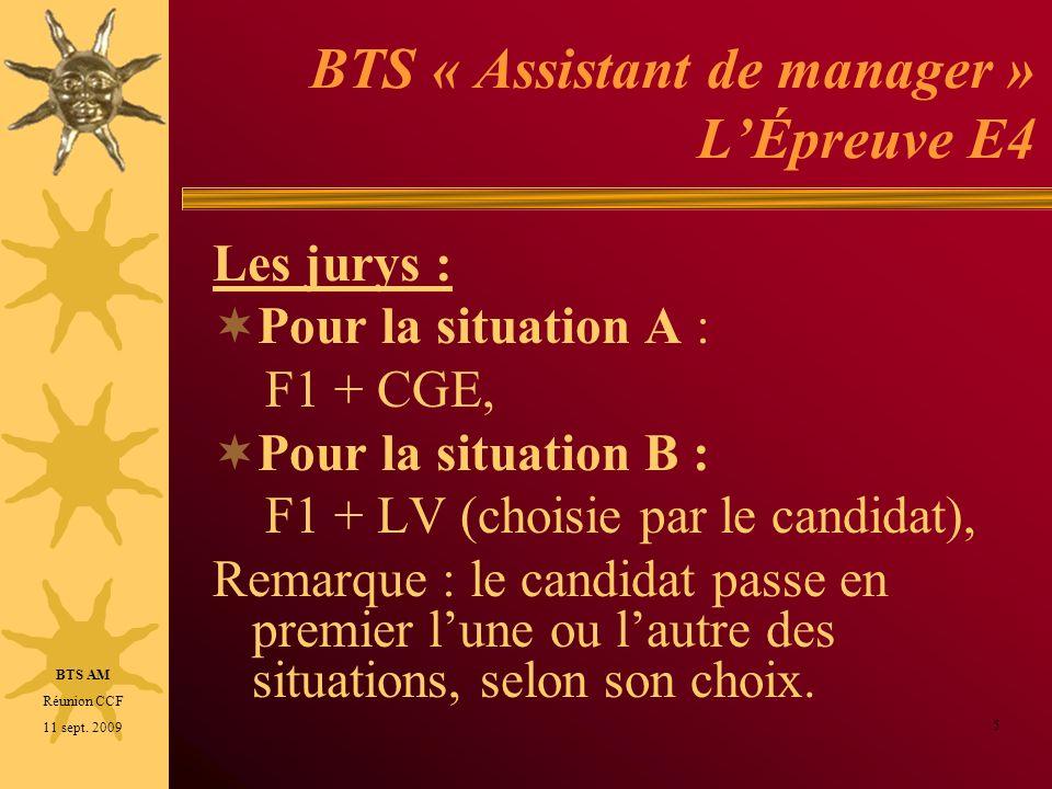 BTS « Assistant de manager » LÉpreuve E4 Les jurys : Pour la situation A : F1 + CGE, Pour la situation B : F1 + LV (choisie par le candidat), Remarque