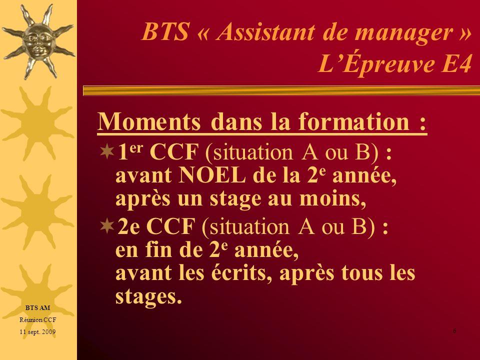 BTS « Assistant de manager » LÉpreuve E4 Moments dans la formation : 1 er CCF (situation A ou B) : avant NOEL de la 2 e année, après un stage au moins