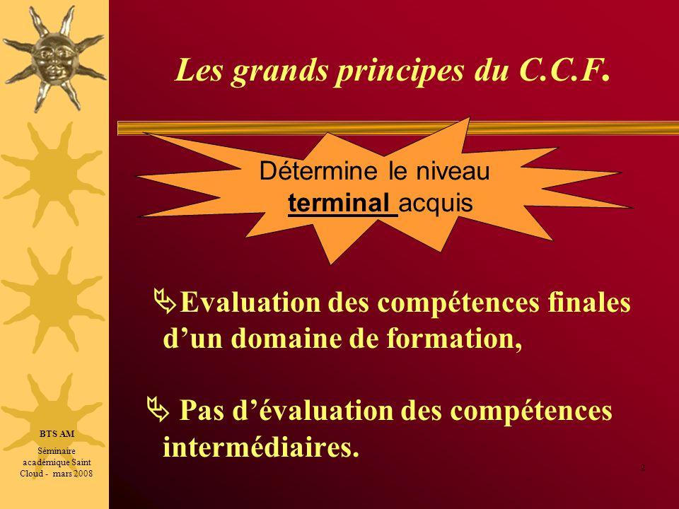 Les grands principes du C.C.F. Evaluation des compétences finales dun domaine de formation, Pas dévaluation des compétences intermédiaires. 2 Détermin