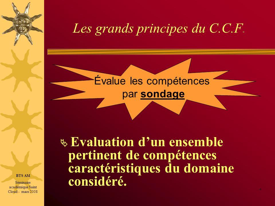 Les grands principes du C.C.F. Evaluation dun ensemble pertinent de compétences caractéristiques du domaine considéré. 4 Évalue les compétences par so