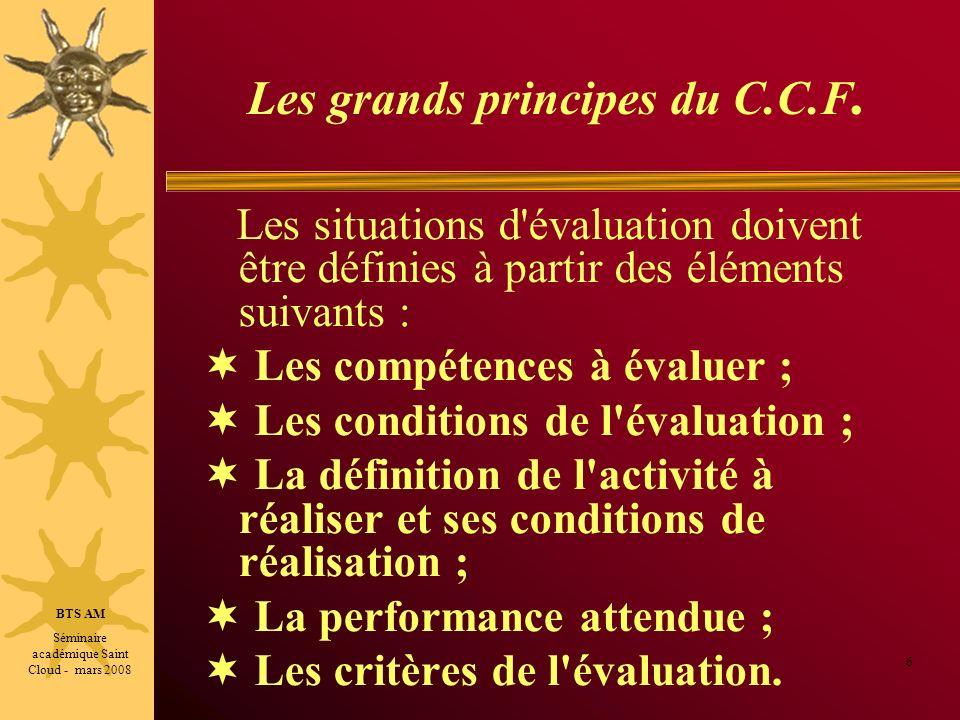 Les grands principes du C.C.F. Les situations d'évaluation doivent être définies à partir des éléments suivants : Les compétences à évaluer ; Les cond