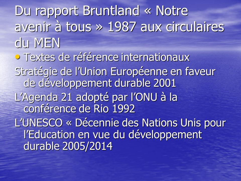 Du rapport Bruntland « Notre avenir à tous » 1987 aux circulaires du MEN Textes de référence internationaux Textes de référence internationaux Stratég