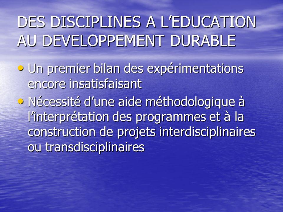 DES DISCIPLINES A LEDUCATION AU DEVELOPPEMENT DURABLE Un premier bilan des expérimentations encore insatisfaisant Un premier bilan des expérimentation