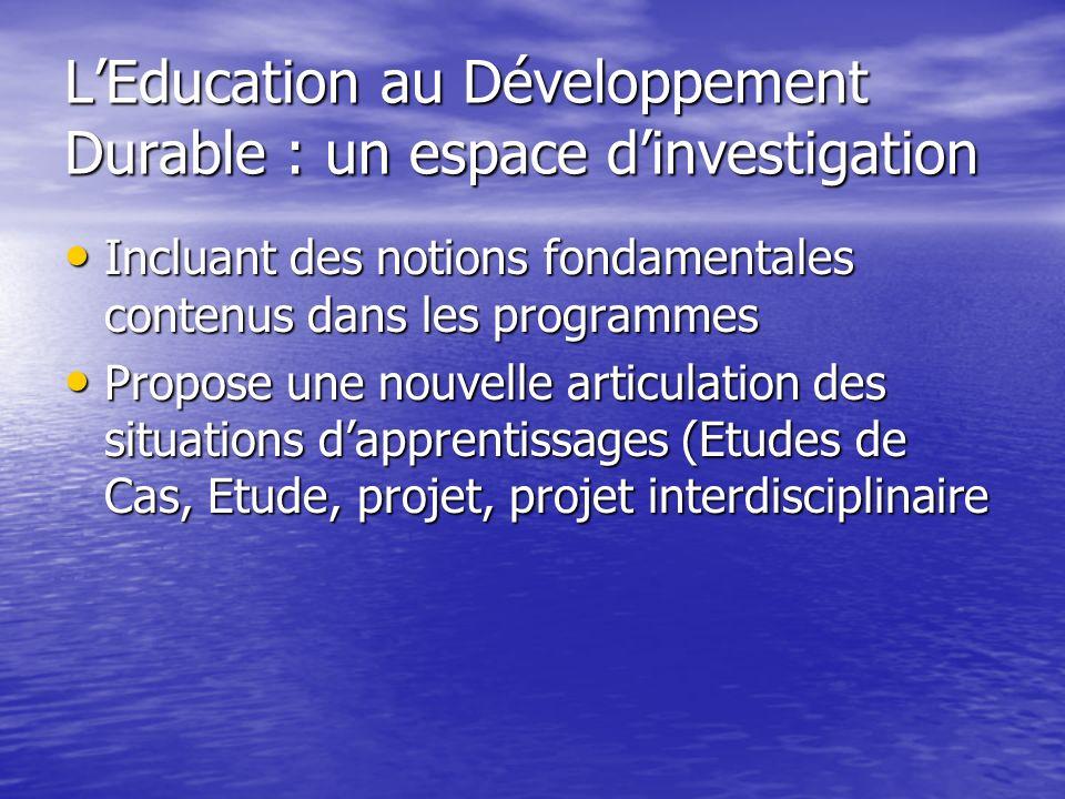 LEducation au Développement Durable : un espace dinvestigation Incluant des notions fondamentales contenus dans les programmes Incluant des notions fo