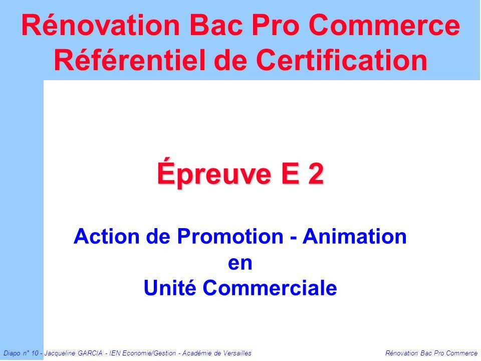 Diapo n° 10 - Jacqueline GARCIA - IEN Economie/Gestion - Académie de Versailles Rénovation Bac Pro Commerce Épreuve E 2 Action de Promotion - Animatio