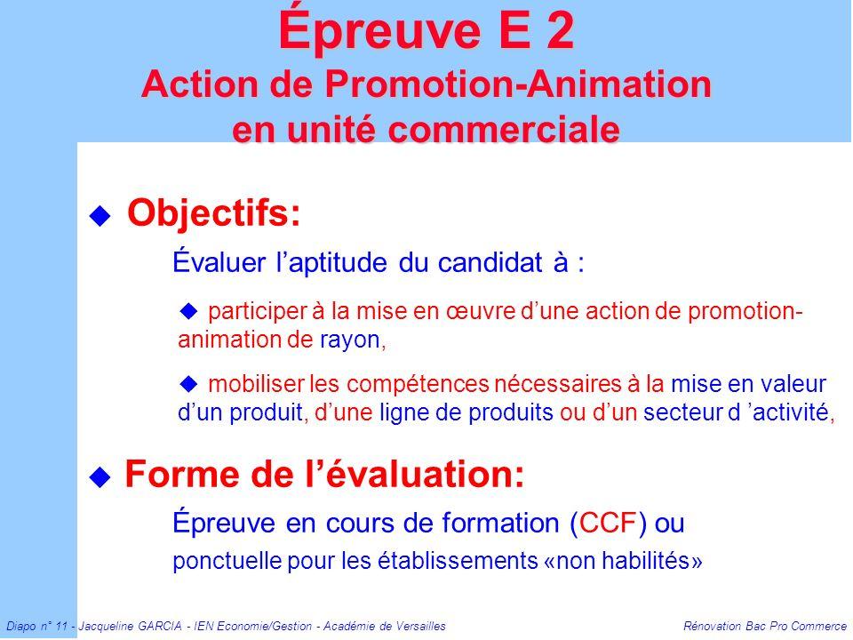 Diapo n° 11 - Jacqueline GARCIA - IEN Economie/Gestion - Académie de Versailles Rénovation Bac Pro Commerce Objectifs: Évaluer laptitude du candidat à