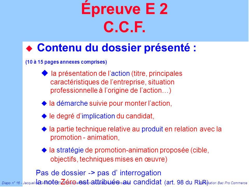 Diapo n° 16 - Jacqueline GARCIA - IEN Economie/Gestion - Académie de Versailles Rénovation Bac Pro Commerce Contenu du dossier présenté : (10 à 15 pag