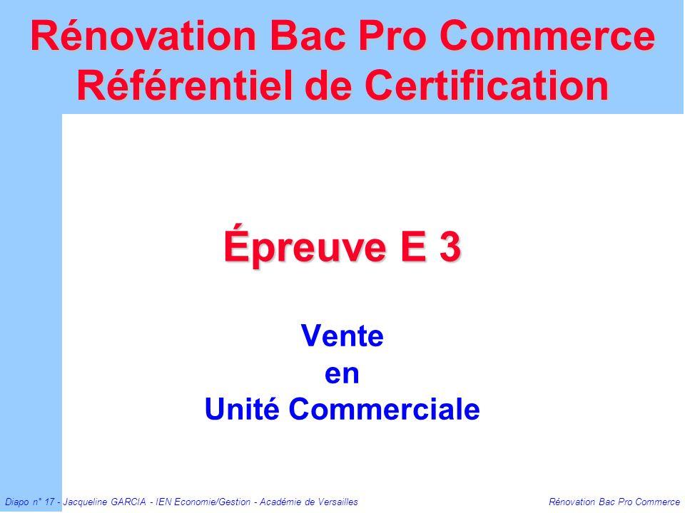 Diapo n° 17 - Jacqueline GARCIA - IEN Economie/Gestion - Académie de Versailles Rénovation Bac Pro Commerce Épreuve E 3 Vente en Unité Commerciale Rén