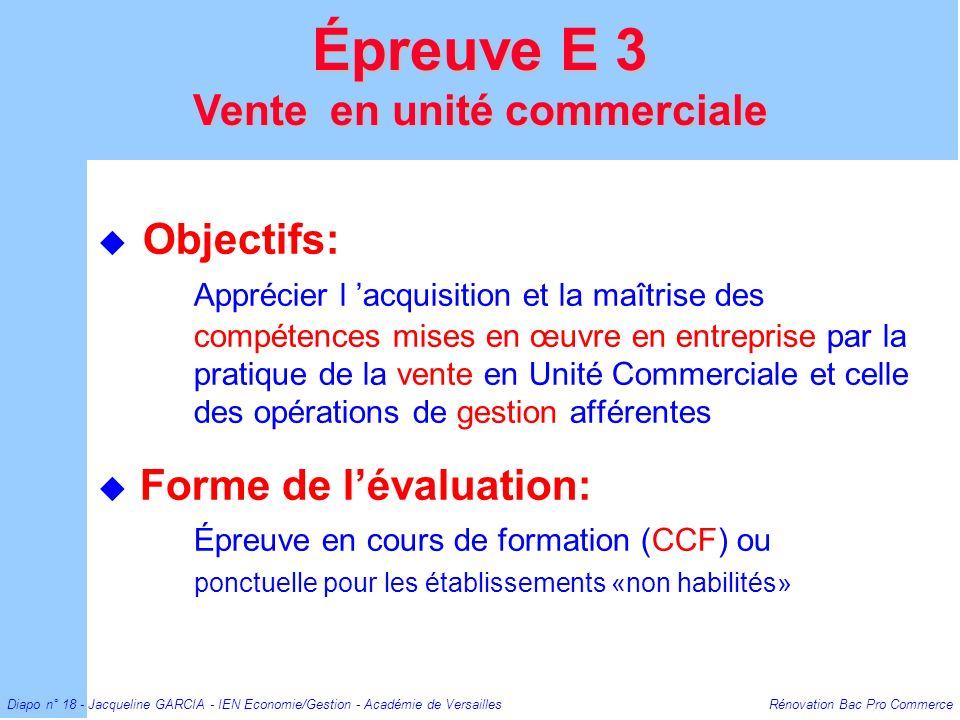Diapo n° 18 - Jacqueline GARCIA - IEN Economie/Gestion - Académie de Versailles Rénovation Bac Pro Commerce Objectifs: Apprécier l acquisition et la m