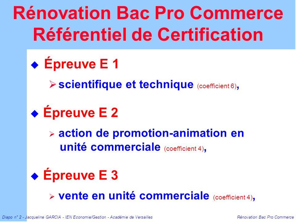 Diapo n° 3 - Jacqueline GARCIA - IEN Economie/Gestion - Académie de Versailles Rénovation Bac Pro Commerce Épreuve E 1 Scientifique et Technique Rénovation Bac Pro Commerce Référentiel de Certification