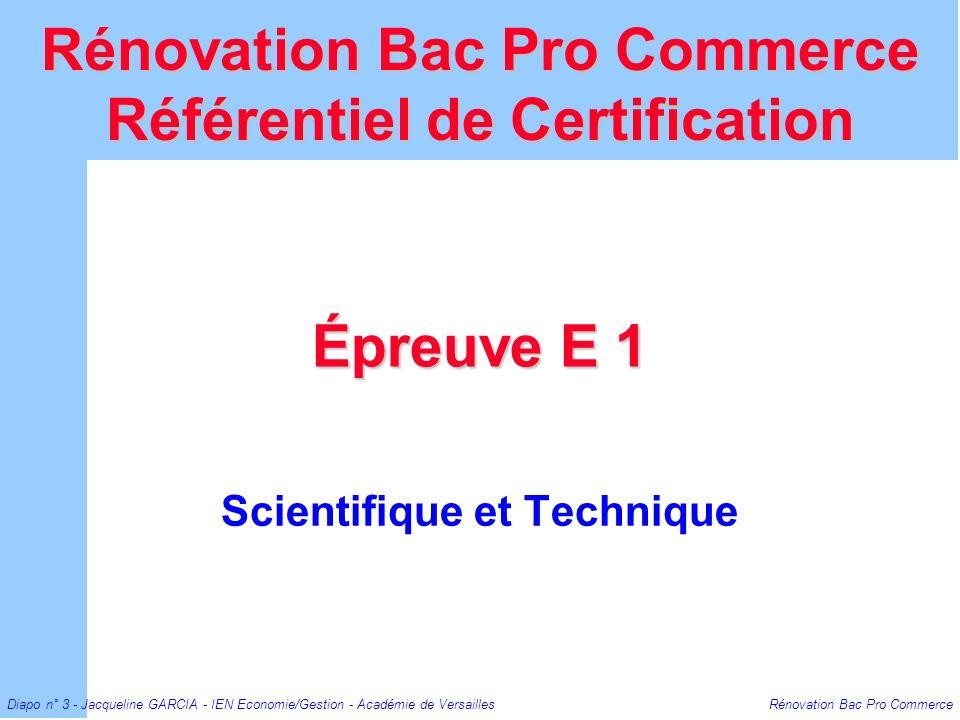 Diapo n° 3 - Jacqueline GARCIA - IEN Economie/Gestion - Académie de Versailles Rénovation Bac Pro Commerce Épreuve E 1 Scientifique et Technique Rénov