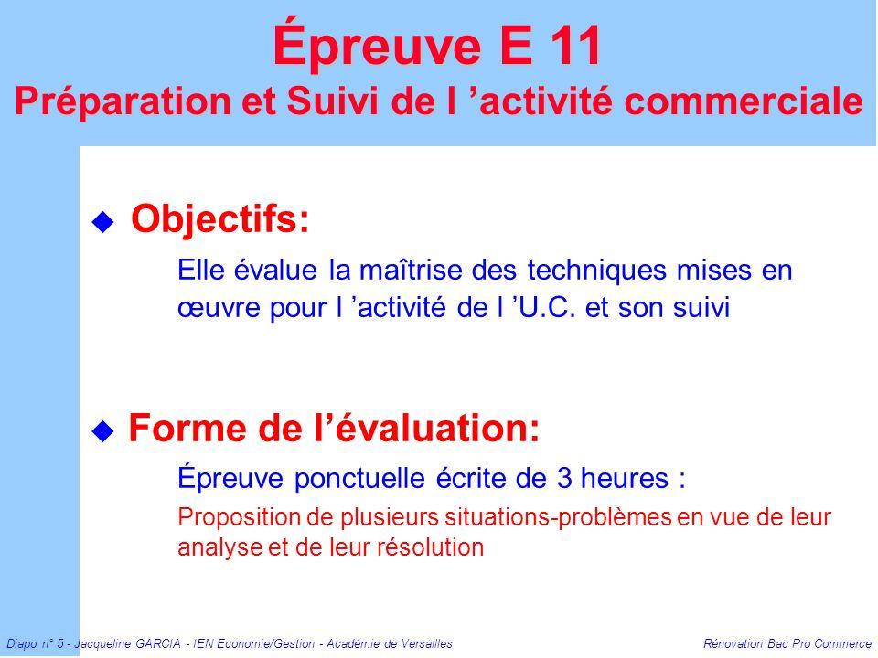 Diapo n° 5 - Jacqueline GARCIA - IEN Economie/Gestion - Académie de Versailles Rénovation Bac Pro Commerce Objectifs: Elle évalue la maîtrise des tech