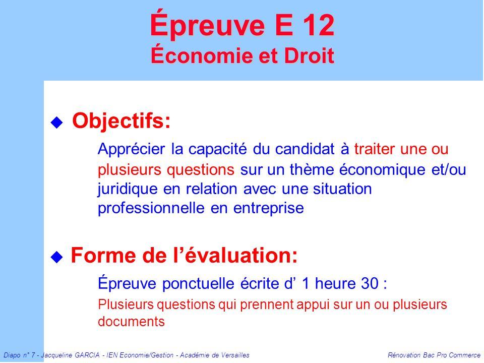 Diapo n° 7 - Jacqueline GARCIA - IEN Economie/Gestion - Académie de Versailles Rénovation Bac Pro Commerce Objectifs: Apprécier la capacité du candida