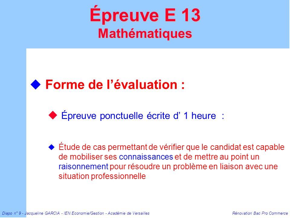 Diapo n° 9 - Jacqueline GARCIA - IEN Economie/Gestion - Académie de Versailles Rénovation Bac Pro Commerce Forme de lévaluation : Épreuve ponctuelle é