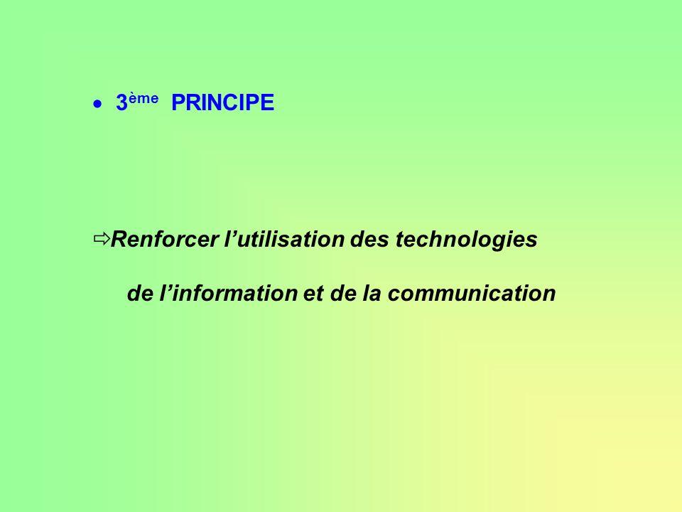 3 ème PRINCIPE Renforcer lutilisation des technologies de linformation et de la communication