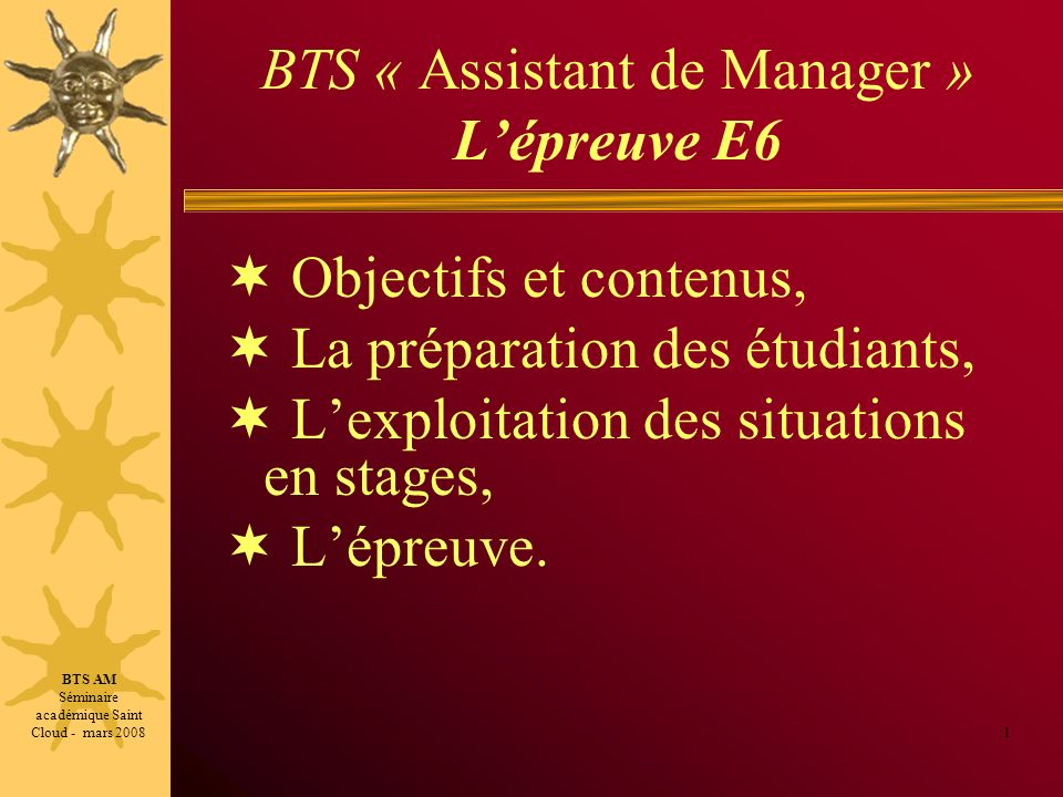 BTS « Assistant de Manager » Lépreuve E6 Objectifs et contenus, La préparation des étudiants, Lexploitation des situations en stages, Lépreuve. 1 BTS