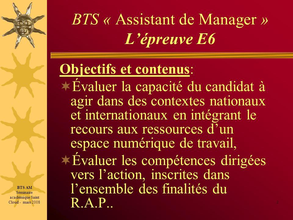 BTS « Assistant de Manager » Lépreuve E6 Objectifs et contenus: Évaluer la capacité du candidat à agir dans des contextes nationaux et internationaux