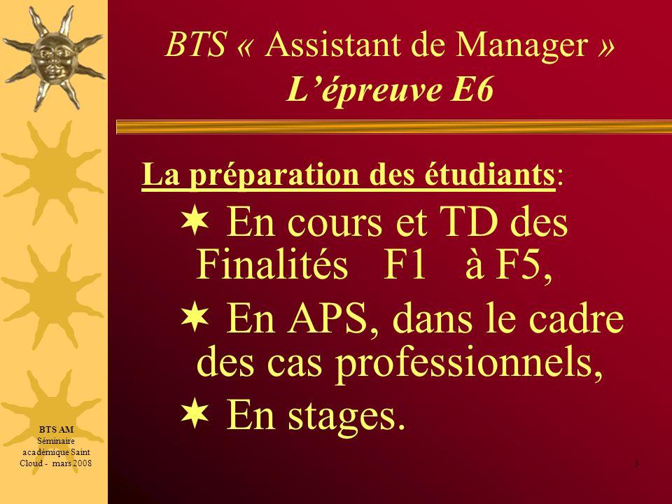 BTS « Assistant de Manager » Lépreuve E6 La préparation des étudiants: En cours et TD des Finalités F1 à F5, En APS, dans le cadre des cas professionn