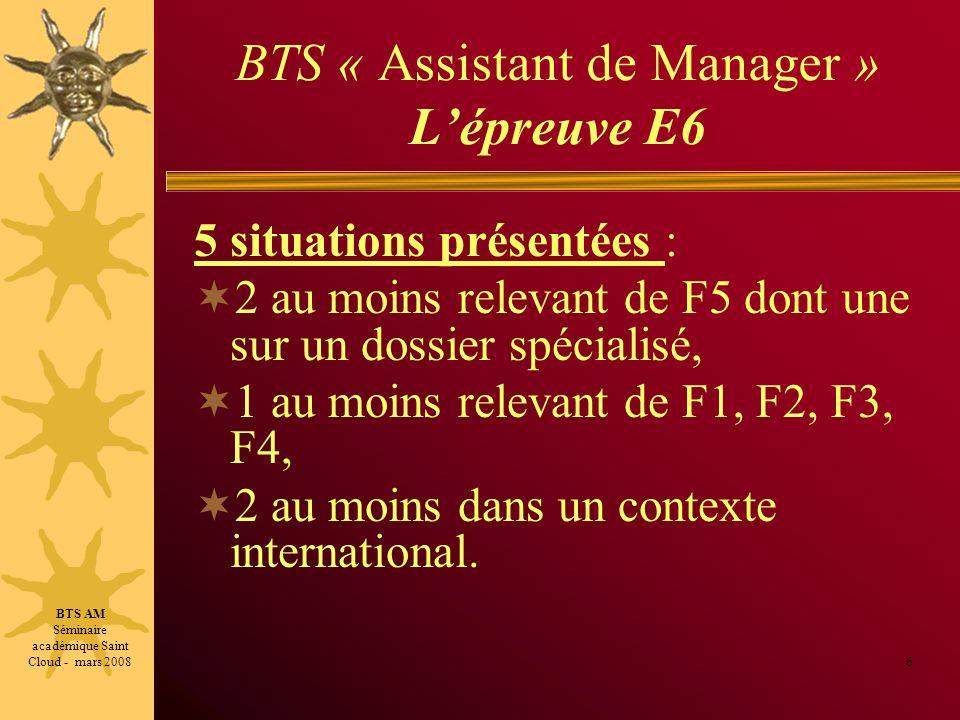 BTS « Assistant de Manager » Lépreuve E6 5 situations présentées : 2 au moins relevant de F5 dont une sur un dossier spécialisé, 1 au moins relevant d