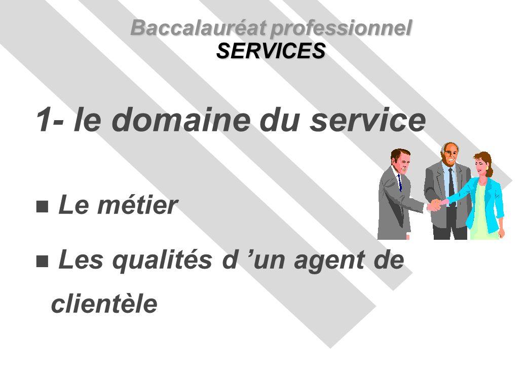 Le métier Les qualités d un agent de clientèle Baccalauréat professionnel SERVICES 1- le domaine du service