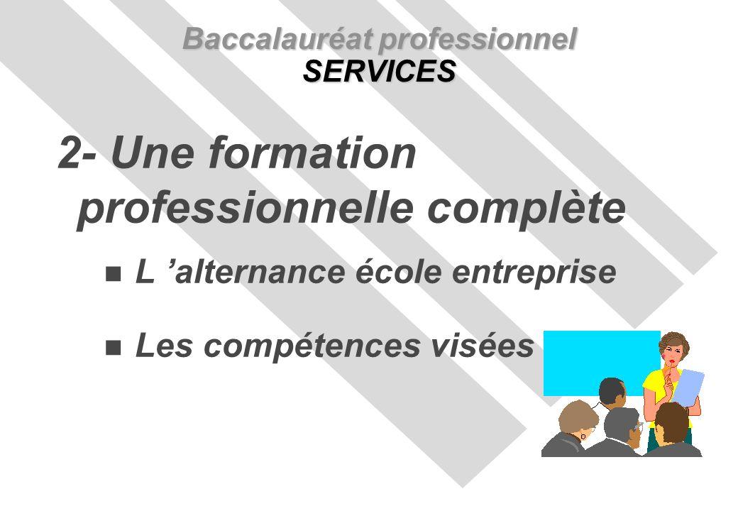 L alternance école entreprise Les compétences visées Baccalauréat professionnel SERVICES 2- Une formation professionnelle complète