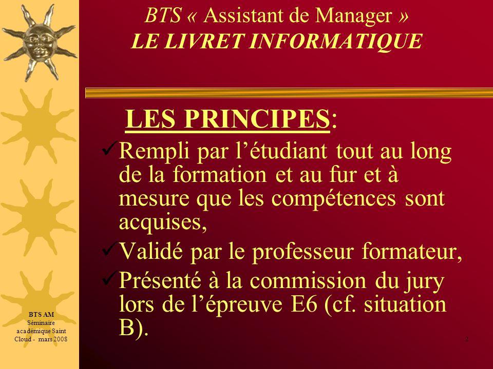BTS « Assistant de Manager » LE LIVRET INFORMATIQUE LES PRINCIPES : Rempli par létudiant tout au long de la formation et au fur et à mesure que les co