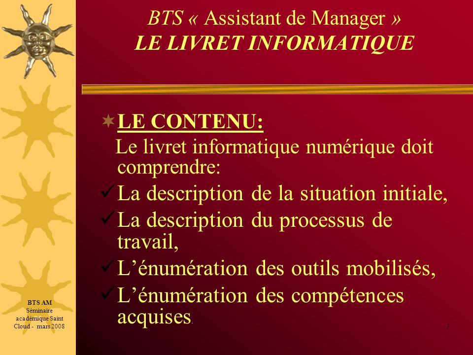 BTS « Assistant de Manager » LE LIVRET INFORMATIQUE LE CONTENU: Le livret informatique numérique doit comprendre: La description de la situation initi
