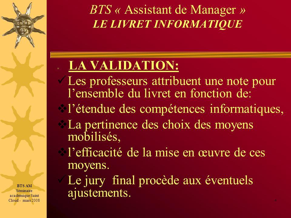 BTS « Assistant de Manager » LE LIVRET INFORMATIQUE LA VALIDATION: Les professeurs attribuent une note pour lensemble du livret en fonction de: létend