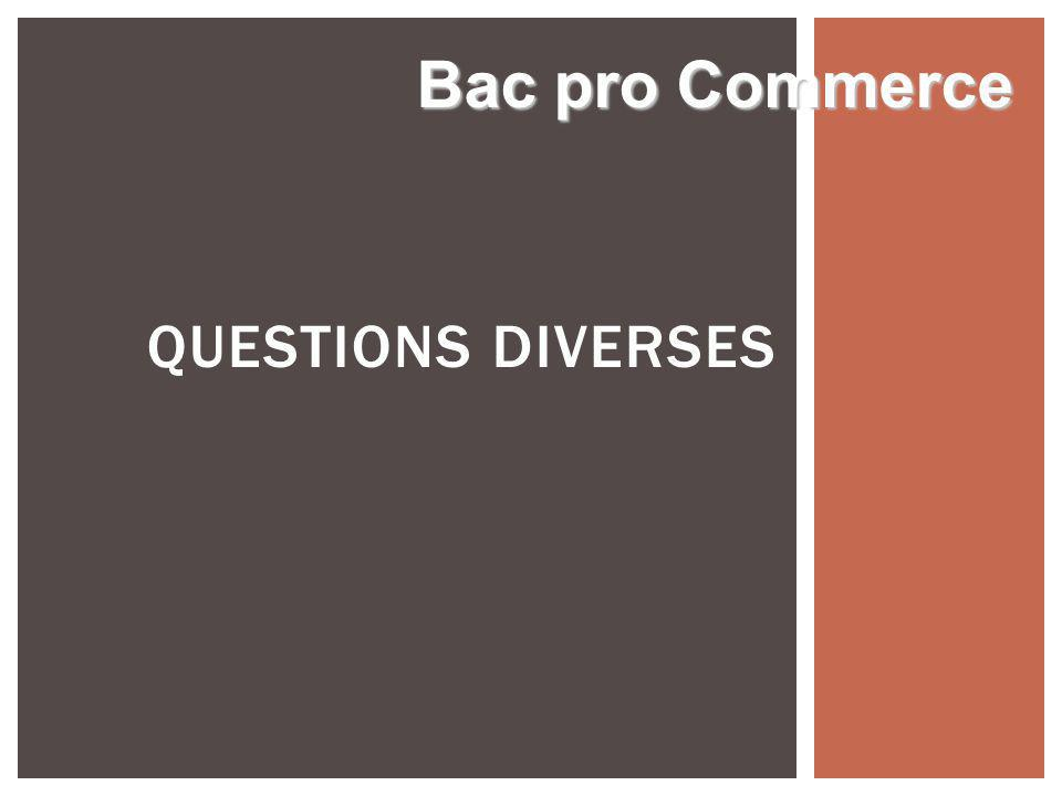 QUESTIONS DIVERSES Bac pro Commerce