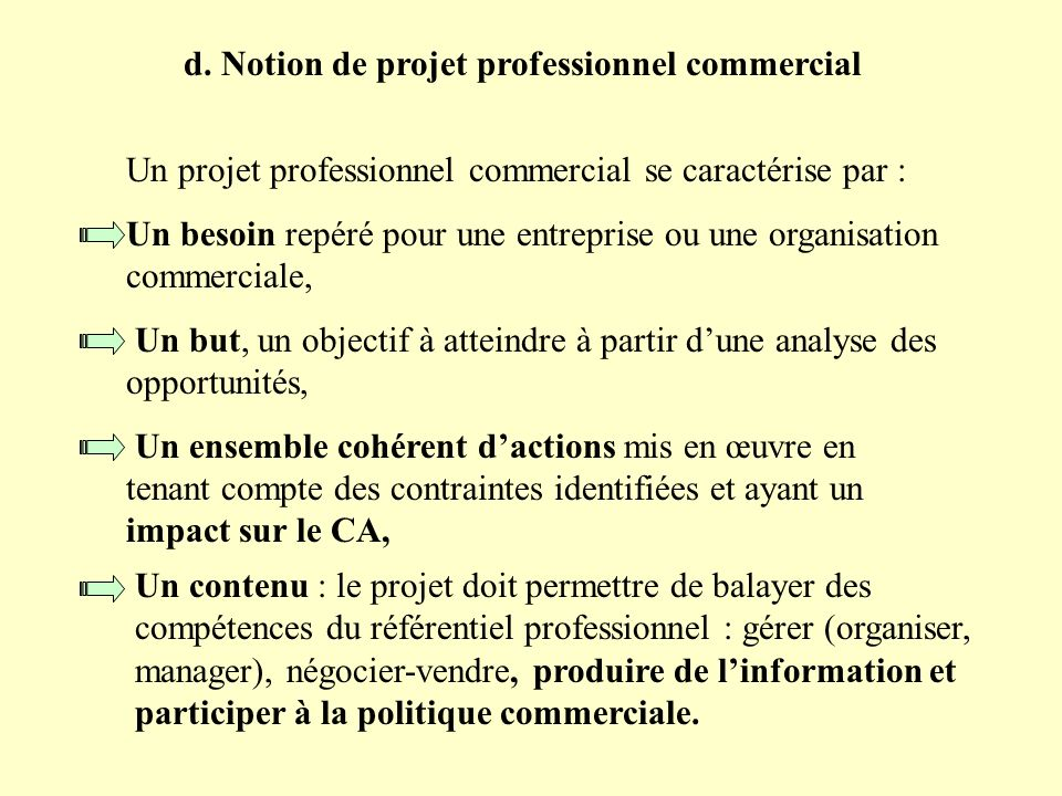 d. Notion de projet professionnel commercial Un projet professionnel commercial se caractérise par : Un besoin repéré pour une entreprise ou une organ