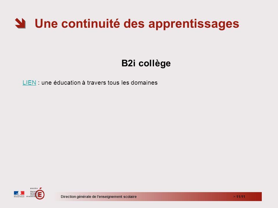> 11/11 B2i collège LIENLIEN : une éducation à travers tous les domaines Une continuité des apprentissages Direction générale de lenseignement scolair