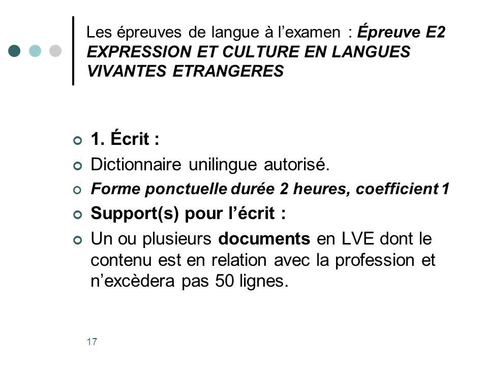 17 Les épreuves de langue à lexamen : Épreuve E2 EXPRESSION ET CULTURE EN LANGUES VIVANTES ETRANGERES 1. Écrit : Dictionnaire unilingue autorisé. Form