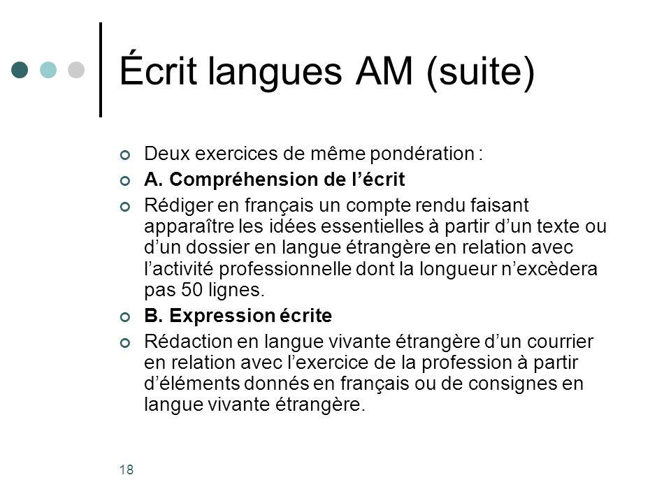 18 Écrit langues AM (suite) Deux exercices de même pondération : A. Compréhension de lécrit Rédiger en français un compte rendu faisant apparaître les