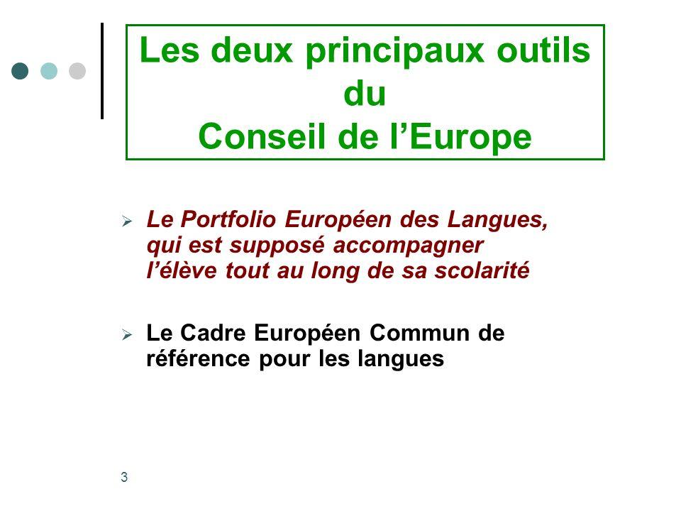 3 Les deux principaux outils du Conseil de lEurope Le Portfolio Européen des Langues, qui est supposé accompagner lélève tout au long de sa scolarité