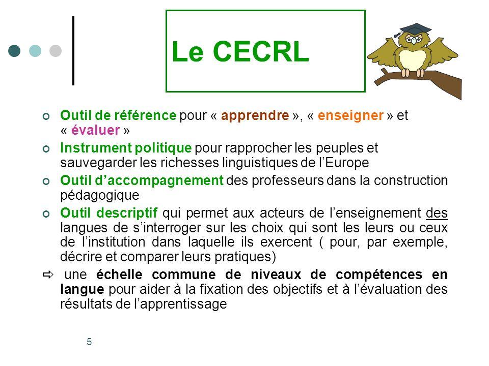 5 Le CECRL Outil de référence pour « apprendre », « enseigner » et « évaluer » Instrument politique pour rapprocher les peuples et sauvegarder les ric