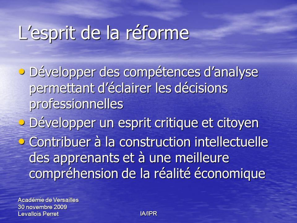 Académie de Versailles 30 novembre 2009 Levallois PerretIA/IPR Lesprit de la réforme Développer des compétences danalyse permettant déclairer les déci