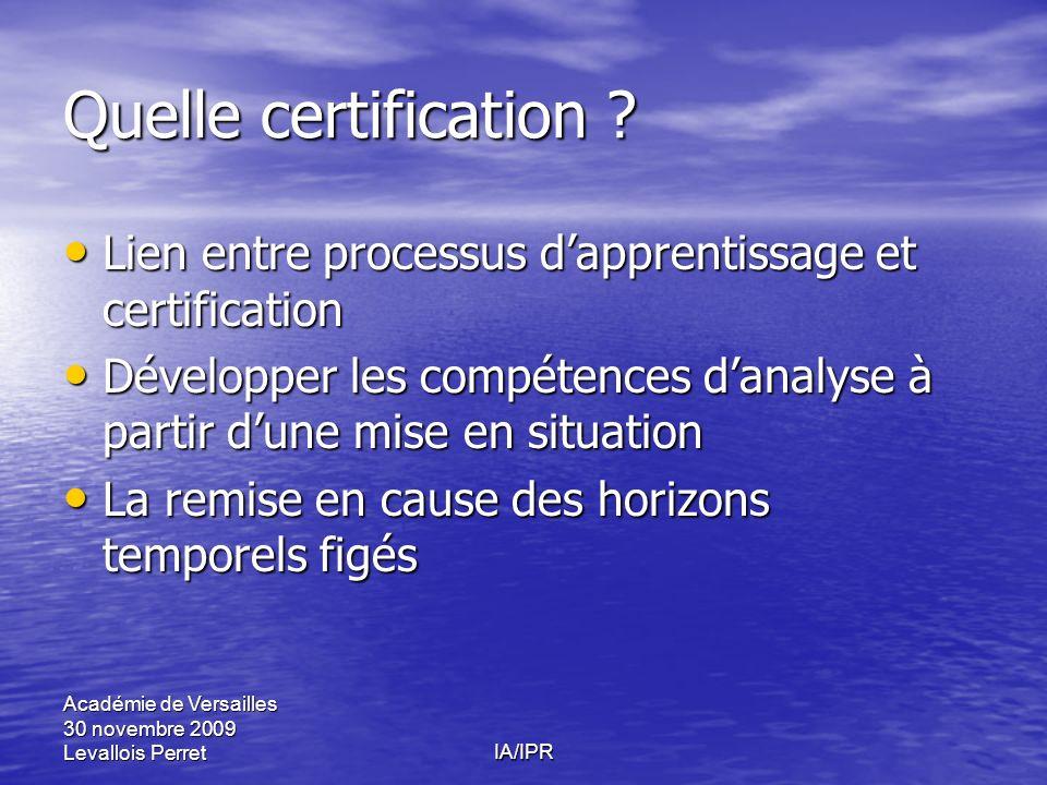 Académie de Versailles 30 novembre 2009 Levallois PerretIA/IPR Quelle certification ? Lien entre processus dapprentissage et certification Lien entre