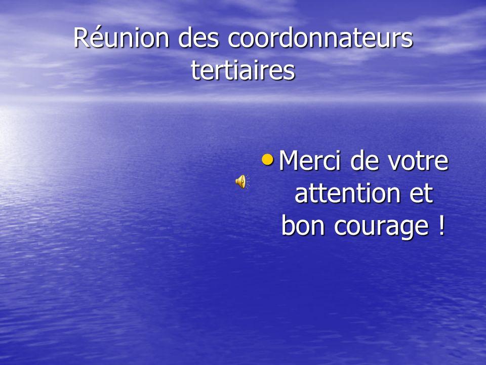 Réunion des coordonnateurs tertiaires Merci de votre attention et bon courage ! Merci de votre attention et bon courage !
