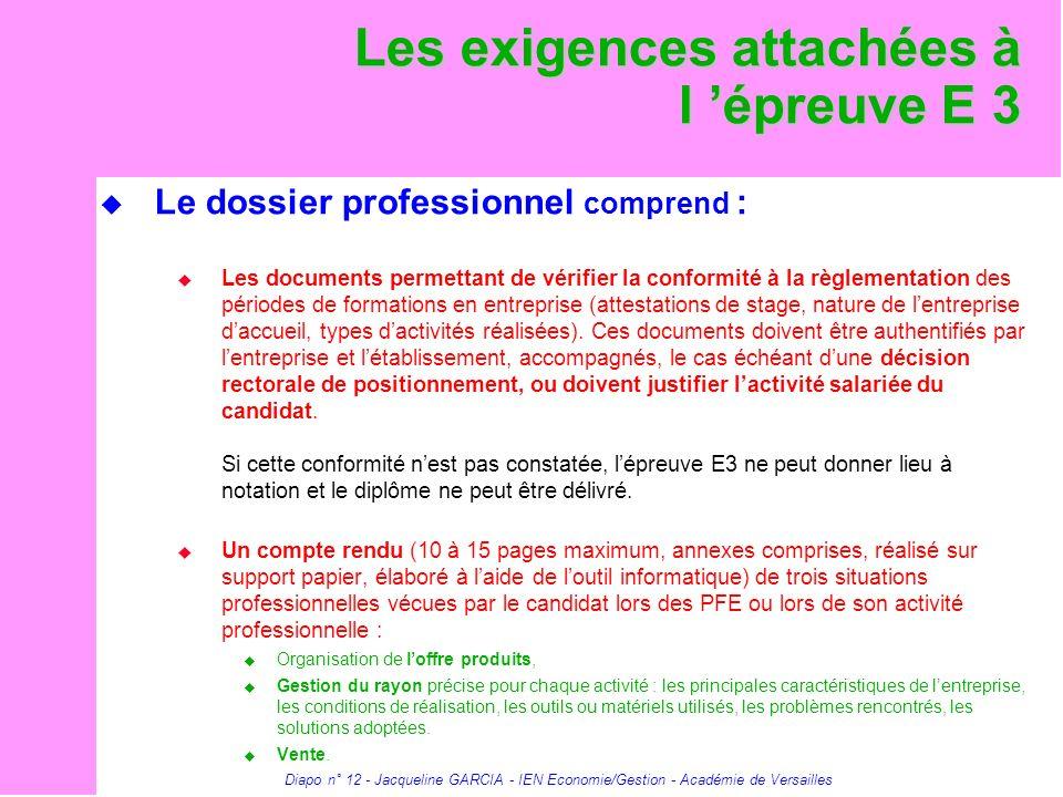 Diapo n° 12 - Jacqueline GARCIA - IEN Economie/Gestion - Académie de Versailles Les exigences attachées à l épreuve E 3 Le dossier professionnel compr