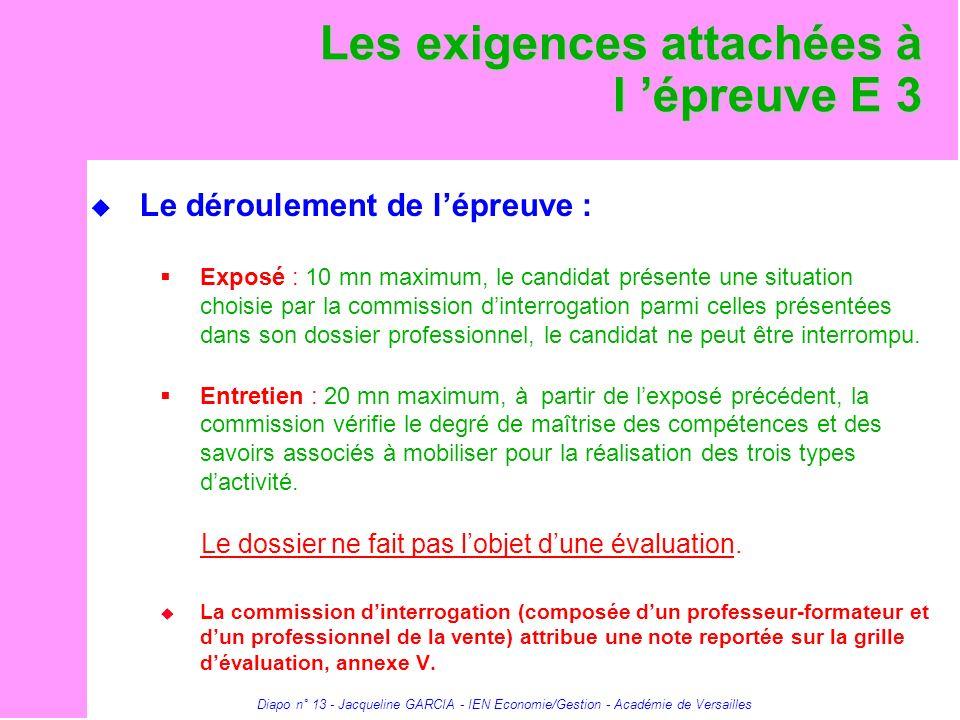 Diapo n° 13 - Jacqueline GARCIA - IEN Economie/Gestion - Académie de Versailles Les exigences attachées à l épreuve E 3 Le déroulement de lépreuve : E