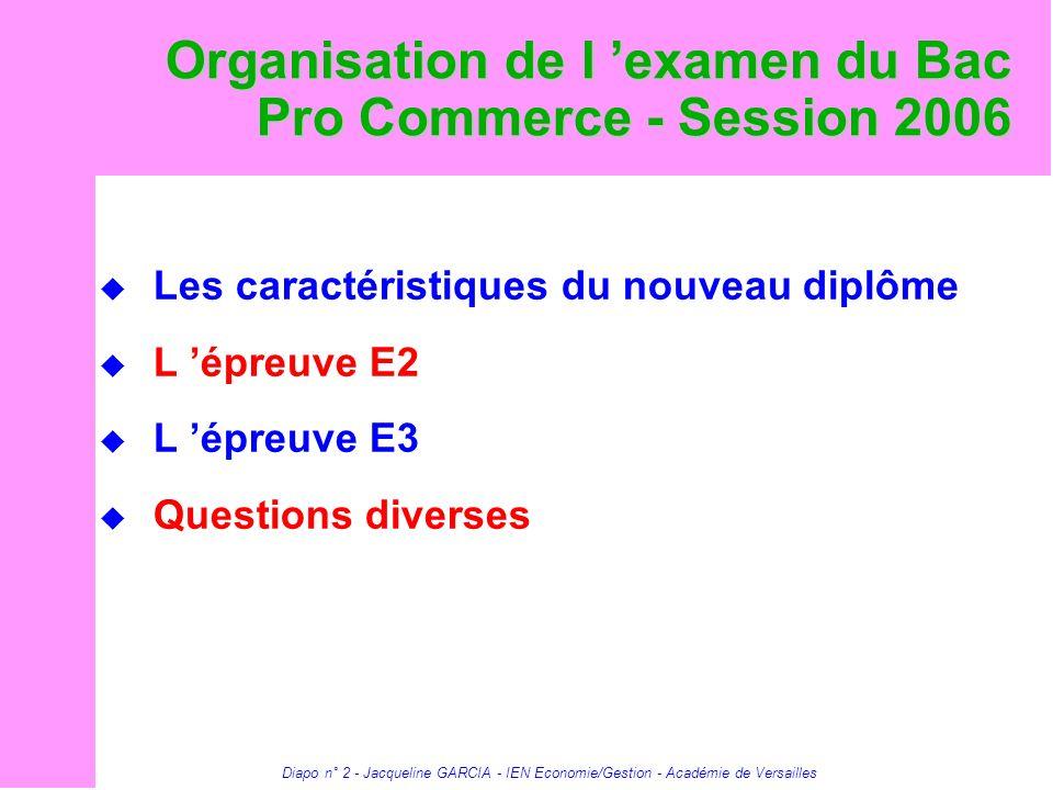 Diapo n° 2 - Jacqueline GARCIA - IEN Economie/Gestion - Académie de Versailles Organisation de l examen du Bac Pro Commerce - Session 2006 Les caracté