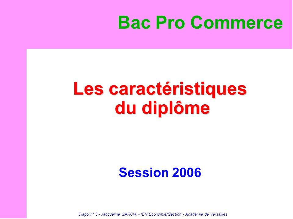 Diapo n° 3 - Jacqueline GARCIA - IEN Economie/Gestion - Académie de Versailles Les caractéristiques du diplôme Les caractéristiques du diplôme Session