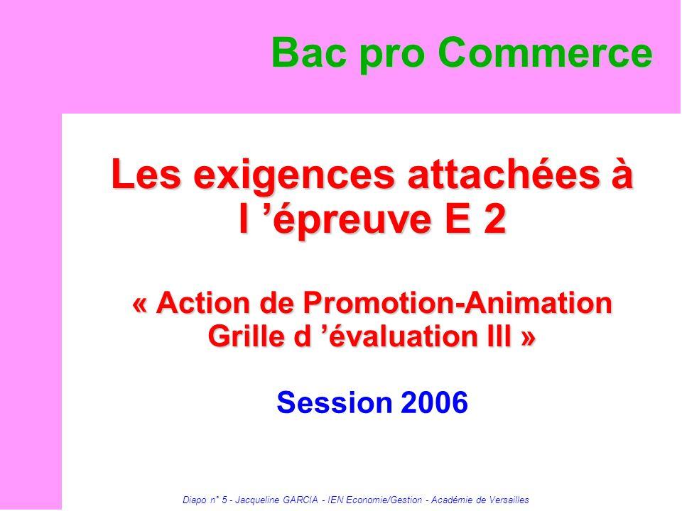 Diapo n° 5 - Jacqueline GARCIA - IEN Economie/Gestion - Académie de Versailles Les exigences attachées à l épreuve E 2 « Action de Promotion-Animation