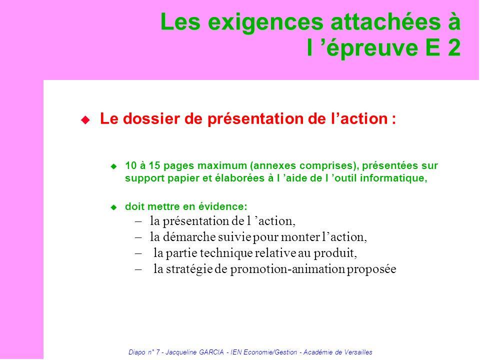 Diapo n° 7 - Jacqueline GARCIA - IEN Economie/Gestion - Académie de Versailles Les exigences attachées à l épreuve E 2 Le dossier de présentation de l