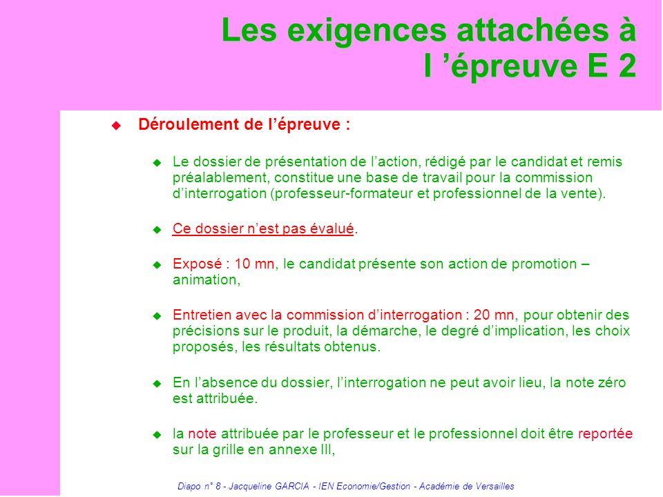 Diapo n° 8 - Jacqueline GARCIA - IEN Economie/Gestion - Académie de Versailles Les exigences attachées à l épreuve E 2 Déroulement de lépreuve : Le do
